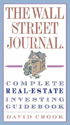 The Wall Street Journal. Complete Real Estate Investing Guidebook By Crook, David